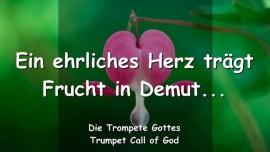 2013-02-13 - EIN EHRLICHES HERZ TRAEGT FRUECHTE IN DEMUT - DIE TROMPETE GOTTES - LIEBESBRIEF VON GOTT