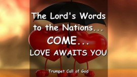 COME LOVE AWAITS YOU-THE LORDs WORDS TO THE NATIONS-TRUMPET CALL OF GOD