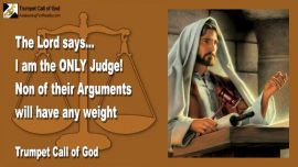 2010-04-02 - I am the only Judge-Pride-Opinions-Arguments-Slander-Persecution-Trumpet Call of God