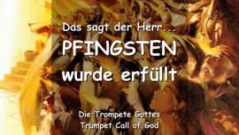 2011-06-06 DAS SAGT DER HERR-PFINGSTEN WURDE ERFUELLT-Es ist an ihnen vorbei gezogen-TROMPETE GOTTES