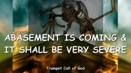 2011-07-26 - Abasement is coming and it will be very severe-Day of the Lord-Trumpet Call of God-Loveletter from God