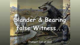 2011-08-02 - SLANDER and BEARING FALSE WITNESS-IDLE WORDS SPOKEN WITH SERPENTS TONGUES-TRUMPET CALL OF GOD