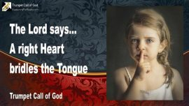 2011-08-08 - A right Heart bridles the Tongue-Trumpet Call of God-Love Letter from Jesus