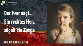2011-08-08 - Ein rechtes Herz zuegelt die Zunge-Trompete Gottes-Liebesbrief von Jesus