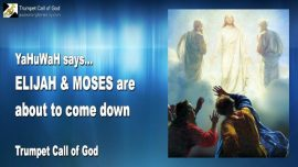 2011-08-15 - YaHuWaH says-Elijah and Moses come down-Two Witnesses of God-Two Lampstands-Trumpet Call of God