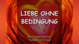 2012-11-27 Der Herr erklaert-Liebe ohne Bedingung-Bedingungslose Liebe-Trompetenruf Gottes-Trompete Gottes