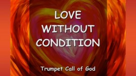 2012-11-27 The Lord explains-Love without Condition-Unconditional Love-Trumpet Call of God