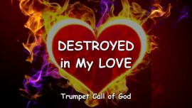 Trumpet Call of God-Destroyed in My Love-I love you my Child-Loveletter from Jesus