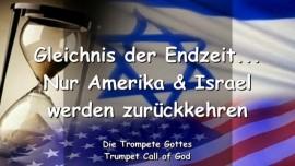 2004-08-03 - Gleichnis der Endzeit-Nur Amerika und Israel werden zurückkehren-Trompete Gottes-Liebesbrief von Gott