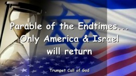 2004-08-03 - Parable of the Endtimes-Only America and Israel will return-Trumpet Call of God-Loveletter from God