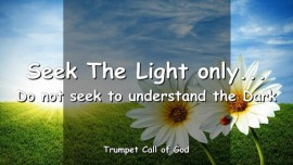 2004-11-14 - The Lord says-Seek The light only-Do not seek to understand the Dark-Trumpet Call of God-Loveletter from God