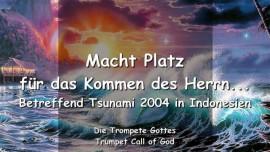 2004-12-30 - Macht Platz fuer das Kommen des Herrn-Indonesien Tsunami 2004-Trompete Gottes-Liebesbrief von Gott