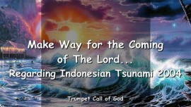 2004-12-30 - Make Way for the Coming of the Lord-Indonesia Tsunami 2004-Trumpet Call of God-Loveletter from God
