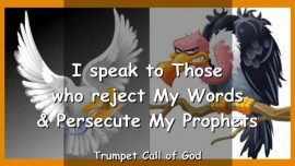 2007-05-21 - The Lord says-I speak to Those who reject My Words and persecute My Prophets-Trumpet Call of God