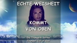 2010-04-26 - Das sagt der Herr-Echte Weisheit kommt von oben-Trompete Gottes-Trompetenruf Gottes-Liebesbrief von Jesus-
