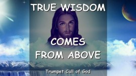2010-04-26 - Thus says the Lord-True Wisdom comes from above-Trumpet Call of God-Love Letter from Jesus-