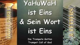 YaHuWaH Ist Eins – Und Sein Wort ist auch Eins - Trompeten Ruf Gottes
