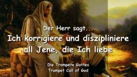 2004-12-11 - ICH KORRIGIERE UND DISZIPLINIERE ALL JENE, DIE ICH LIEBE-DER TROMPETENRUF GOTTES-Liebesbrief von Gott