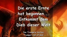 2005-09-04 - ENTKOMMT DEM DIEB DIESER WELT-DIE ERSTE ERNTE HAT BEGONNEN-DIE TROMPETE GOTTES