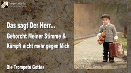2011-07-28 - Der Herr sagt-Gehorcht Meiner Stimme-Kaempft nicht mehr gegen Mich-Trompete Gottes-Liebesbrief von Gott