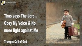 2011-07-28 - The Lord says-Obey My Voice-No more fight against Me-Trumpet Call of God-Love Letter from Jesus