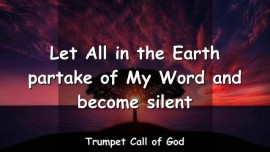 2008-04-24 - LET ALL IN THE EARTH PARTAKE OF MY WORD AND BECOME SILENT-TRUMPET CALL OF GOD-Loveletter from God