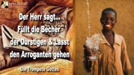 2008-09-29 - Becher der Durstigen-Durst-Hunger-Arroganz-Stolz-Hochmut-Ignoranz-Die Trompete Gottes