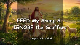 2009-07-30 - The Lord says-FEED MY SHEEP AND IGNORE THE SCOFFERS-TRUMPET CALL OF GOD