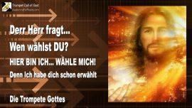 2010-01-07 - Der Herr sagt-Wen waehlst du-Hier bin Ich-Waehle Mich-Trompete Gottes-Liebesbrief von Jesus