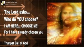 2010-01-07 - The Lord says-Who do you choose-Choose Me-Trumpet Call of God-Love Letter from Jesus