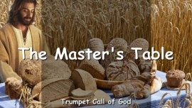 2008-11-13 - This is the Masters Table-The Bread on the Masters Table-Trumpet Call of God-Love Letter from God