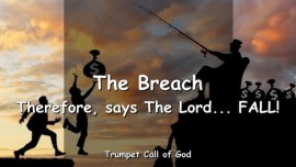 2011-05-06 - TC - The Breach-Therefore says the Lord Fall-Trumpet Call of God-Loveletter from God