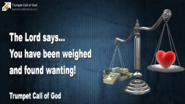 2005-12-15 - You have been weighed and found wanting-Prophet of God-Trumpet Call of God-Loveletter from Jesus