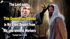 2012-02-15 - Trumpet Call of God-Far removed from God-Dead Generation-Lawless Workers-Churches-Blind Leaders