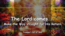2005-07-03 - The Lord comes-Make the Way straight for His Return-Trumpet Call of God-Loveletter from God