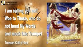 2010-08-19 - I am calling you out-Woe to Those-Ignore the Word of God-Scorn Mock the Trumpet Call of God-1280