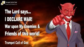 2011-09-23 - Declaration of War-War upon the Enemies of God-War upon the Friends of this World-Trumpet Call of God