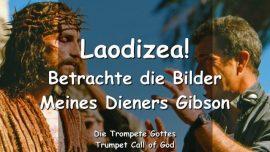 2005-10-05 - Laodizea-Betrachte die Bilder Meines Dieners Mel Gibson-Die Passion Christi-Trompete Gottes