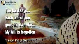 2011-08-20 - Go your own Way-Forsake God-Forgetting Gods Will-Trumpet Call of God