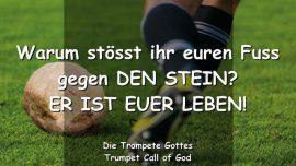 2005-03-28 - Der Eckstein-Mit dem Fuss gegen den Stein kicken-Das Leben-Trompete Gottes