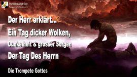 2007-10-20 - Der Tag des Herrn-Dicke Wolken-Grosse Sorgen-Finsternis-Dunkelheit-Die Trompete Gottes