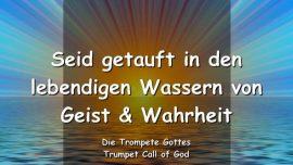 2005-01-13 - Taufe-Sich taufen lassen-Lebendige Wasser-Geist und Wahrheit-Trompete Gottes-Liebesbrief von Gott