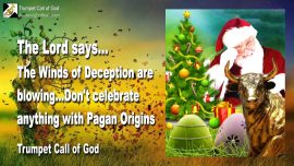2004-11-18 - Winds of Deception-Paganism-Christmas-Easter-Idolatry-Santa Clause-Trumpet Call of God