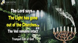 2007-07-23 - Candlesticks removed-The Light has gone out of the Churches-The Veil remains-Trumpet Call of God