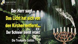 2007-07-23 - Kerzenleuchter und Licht hat sich von den Kirchen entfernt-Der Schleier bleibt-Die Trompete Gottes