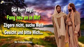2010-06-07 - Neuanfang-Fang neu an in Mir-Nicht zogern-Gesicht Gottes suchen bitten-Die Trompete Gottes