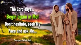 2010-06-07 - New Beginning-Begin again in Me-Hesitate not-Seeking Gods Face-Ask-Trumpet Call of God