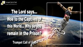 2006-02-24 - Captives of the World-Remain Stay in Prison why-Going your own way-sins-Trumpet Call of God