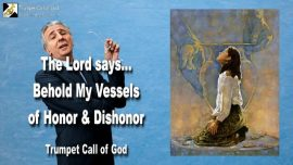2006-09-04 - Chosen Vessels of the Lord-Vessels of Honor-Vessels of Dishonor-Trumpet Call of God