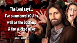 2011-07-25 - Invitation to Scoffers-the Wicked-the Called-Rebellion-Hate-Wickedness-Trumpet Call of God